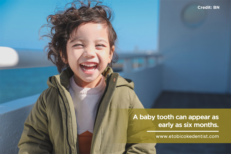 A baby tooth can appear as early as six months.