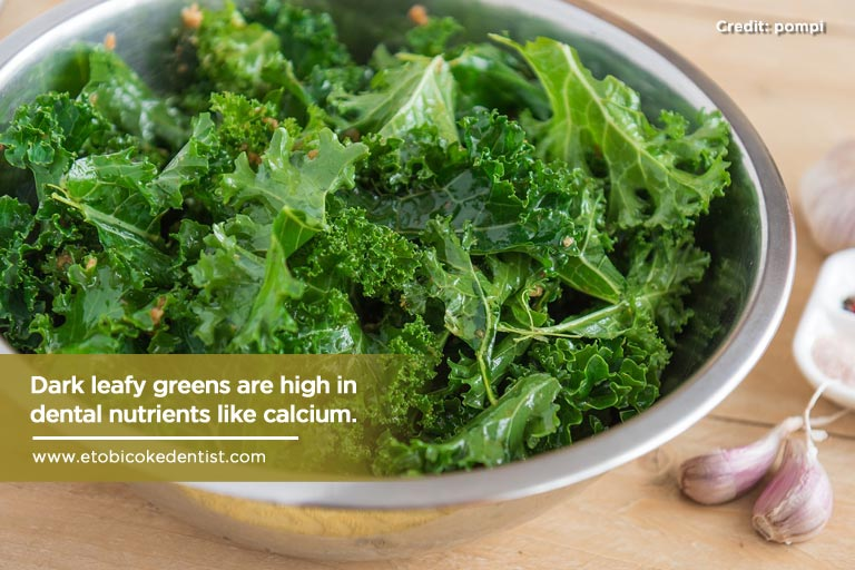 Dark leafy greens are high in dental nutrients like calcium