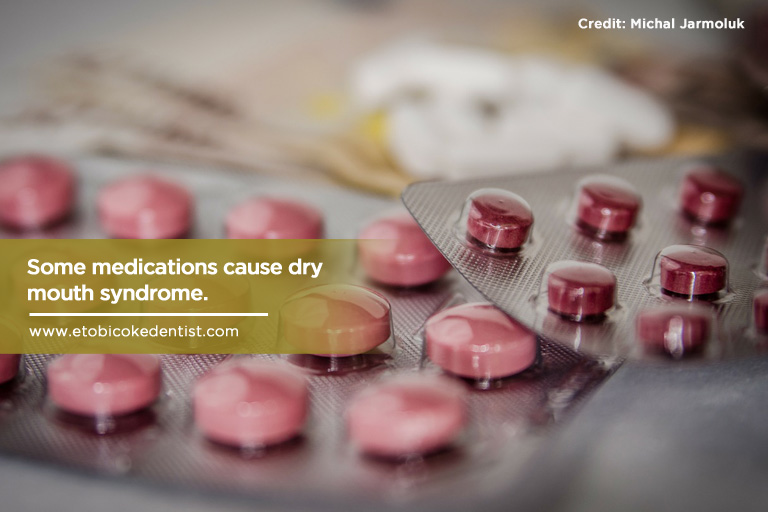 Some medications cause dry mouth syndrome