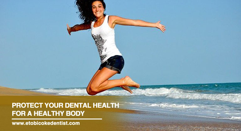Protect Your Dental Health for a Healthy Body