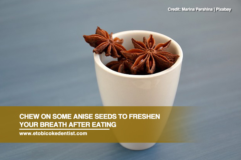 Chew on some anise seeds to freshen your breath after eating