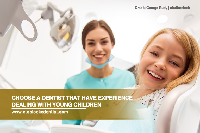 Choose a dentist that have experience dealing with young children