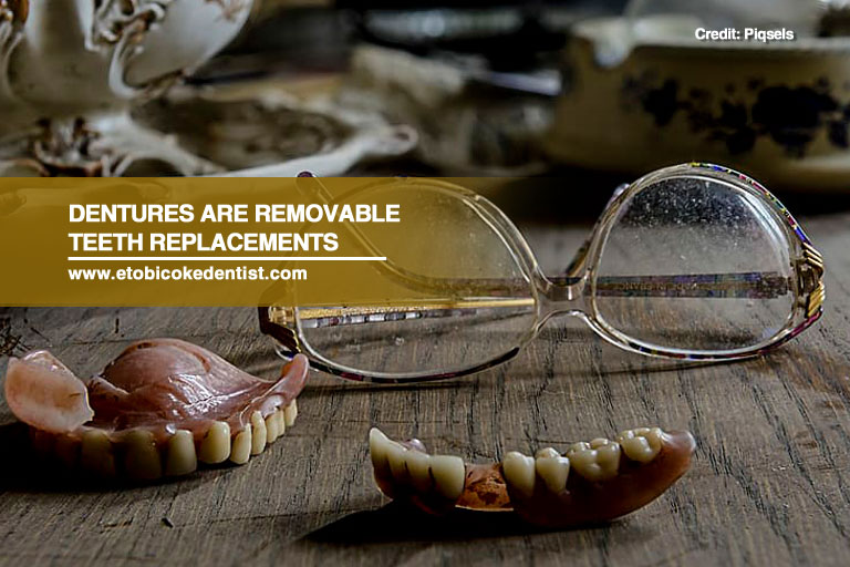 Dentures are removable teeth replacements