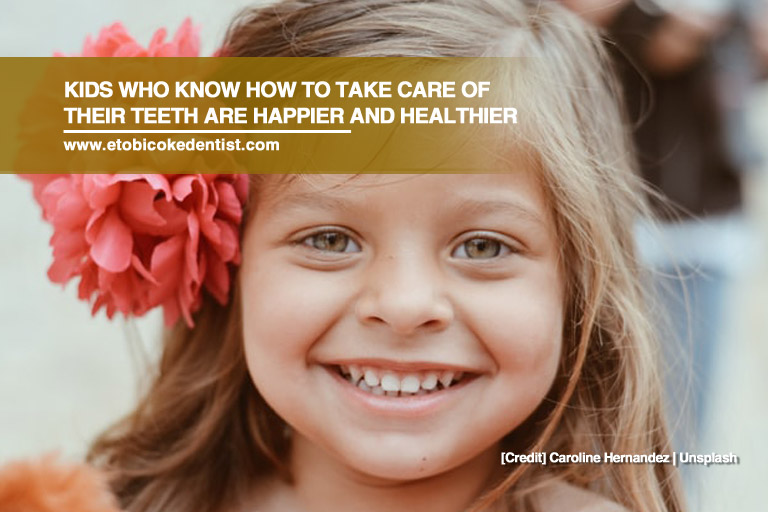 Kids who know how to take care of their teeth are happier and healthier