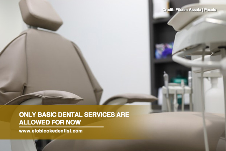 Only basic dental services are allowed for now