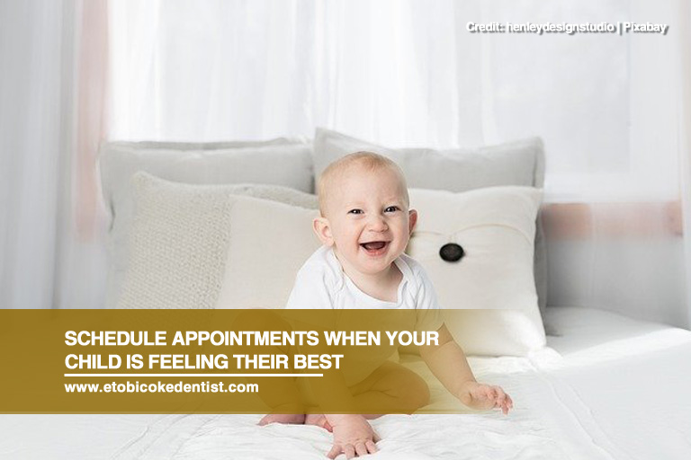 Schedule appointments when your child is feeling their best