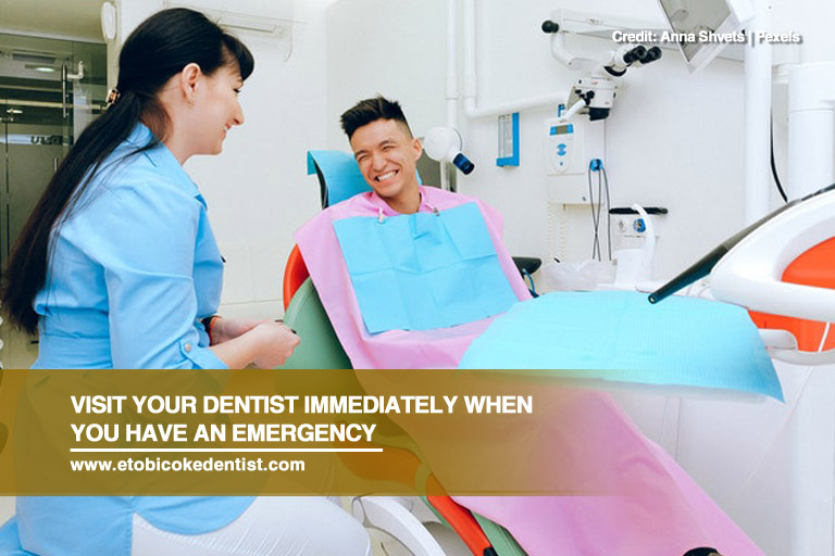 Visit your dentist immediately when you have an emergency