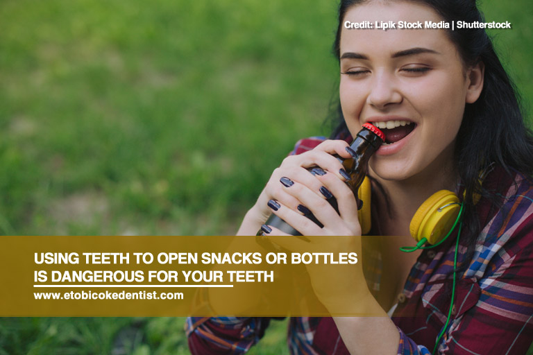 Using teeth to open snacks or bottles is dangerous for your teeth
